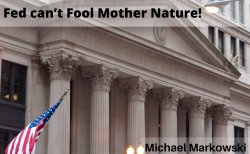 The Fed Can't Fool Mother Nature!